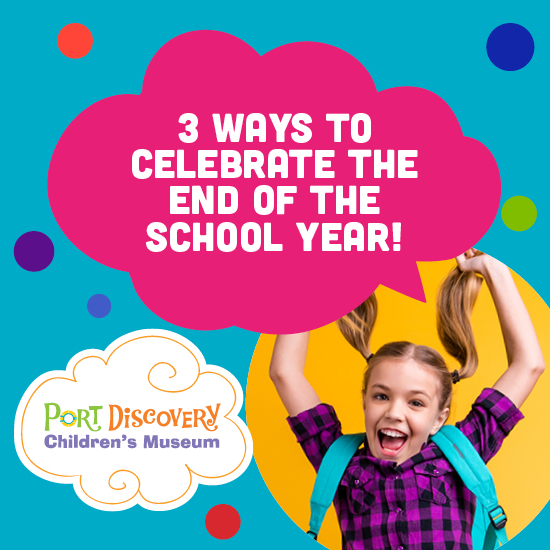 3 ways to celebrate end of school year