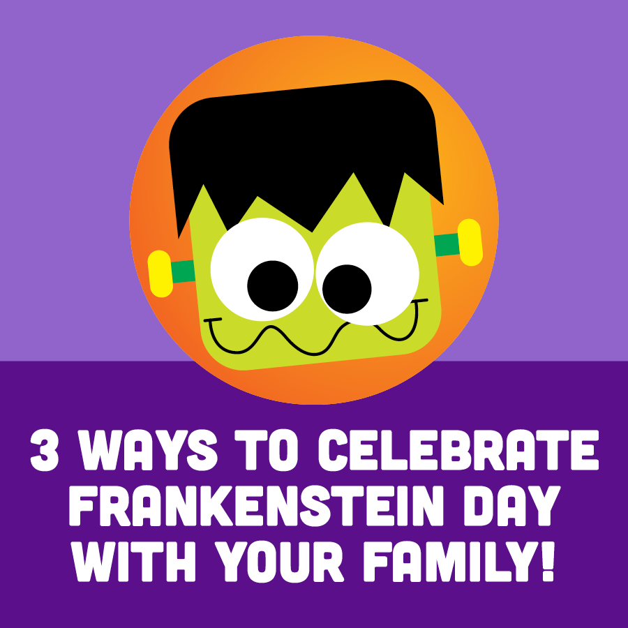 3 Ways to Celebrate Frankenstein Day With Your Kids & Family