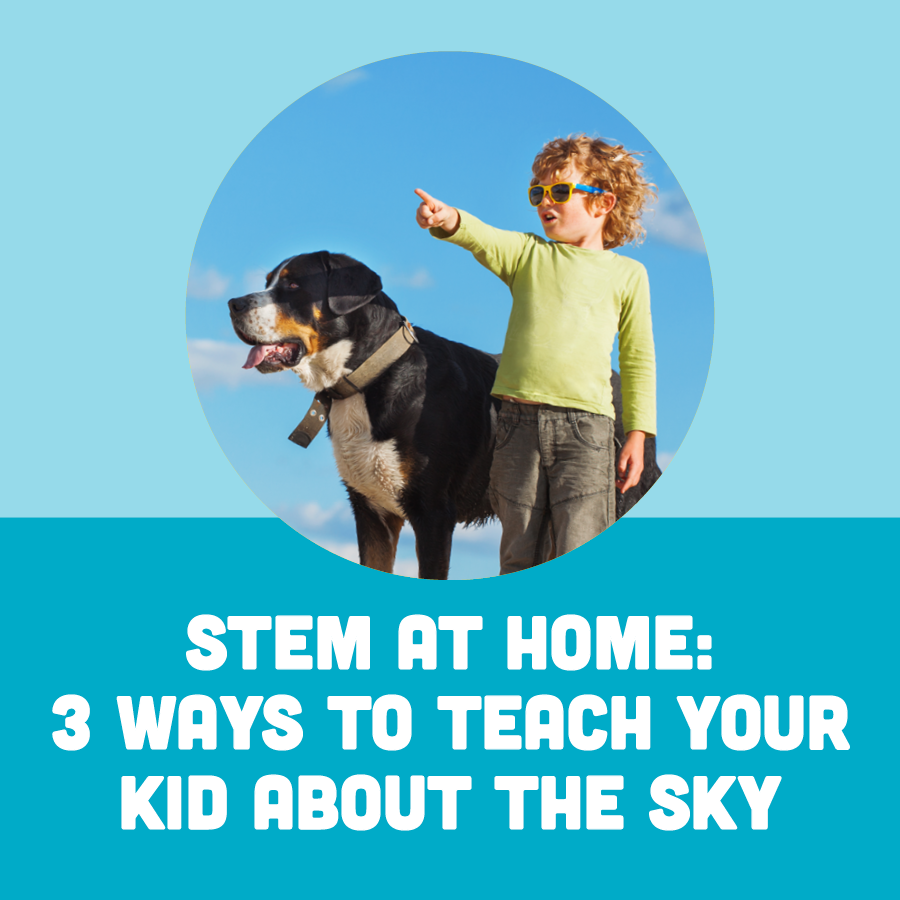 STEM at Home: 3 Ways to Teach Your Kid About The Sky