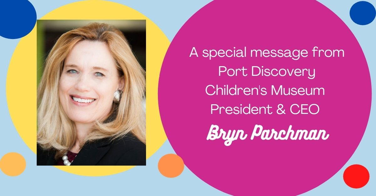 A Special Message from Port Discovery Children's Museum President & CEO Bryn Parchman