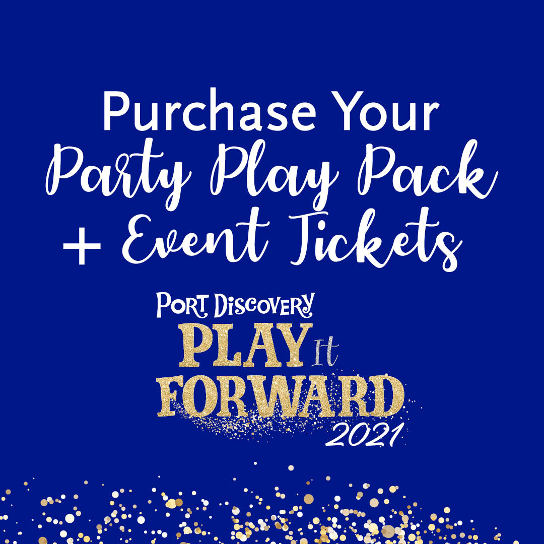 Purchase Your Party Play Pack + Event Tickets for Port Discovery's Play it Forward 2021
