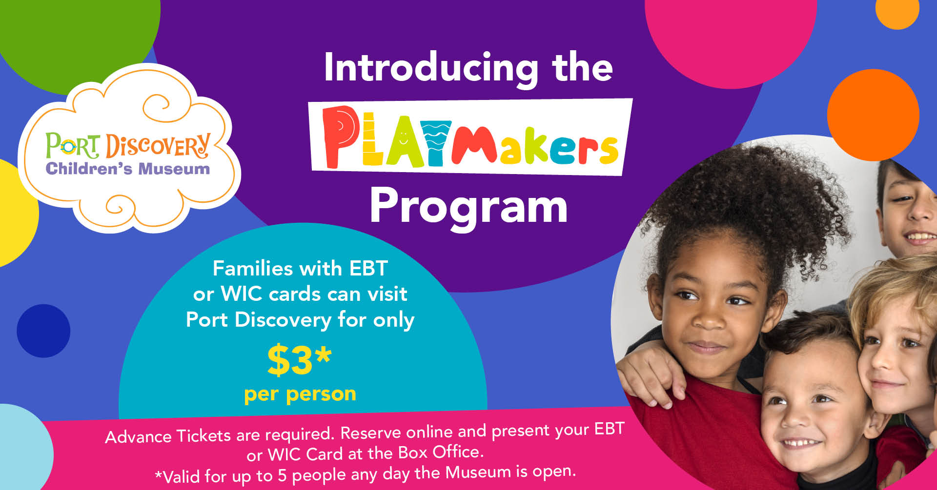 Introducing the PlayMaker Program. Families with EBT or WIC Cards can visit Port Discovery for $3 per person. Restrictions apply