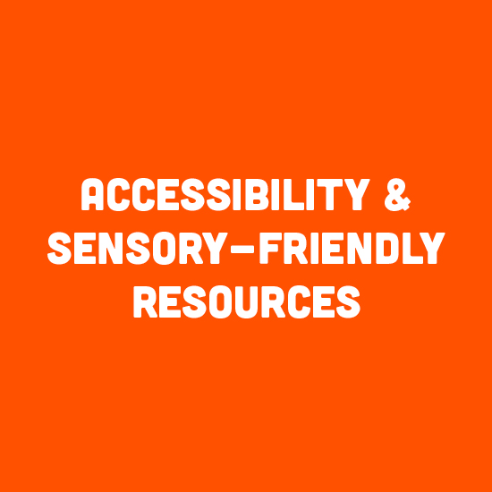 Accessibility & Sensory Friendly Resources