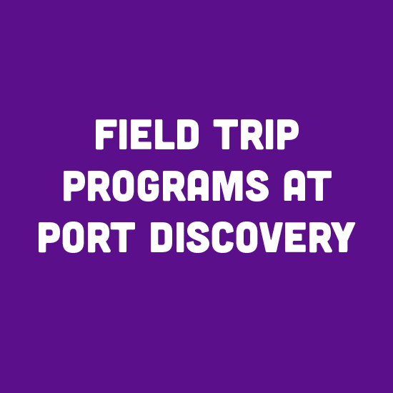 Field Trip Programs at Port Discovery
