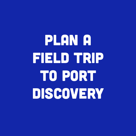 Plan a Field Trip to Port Discovery