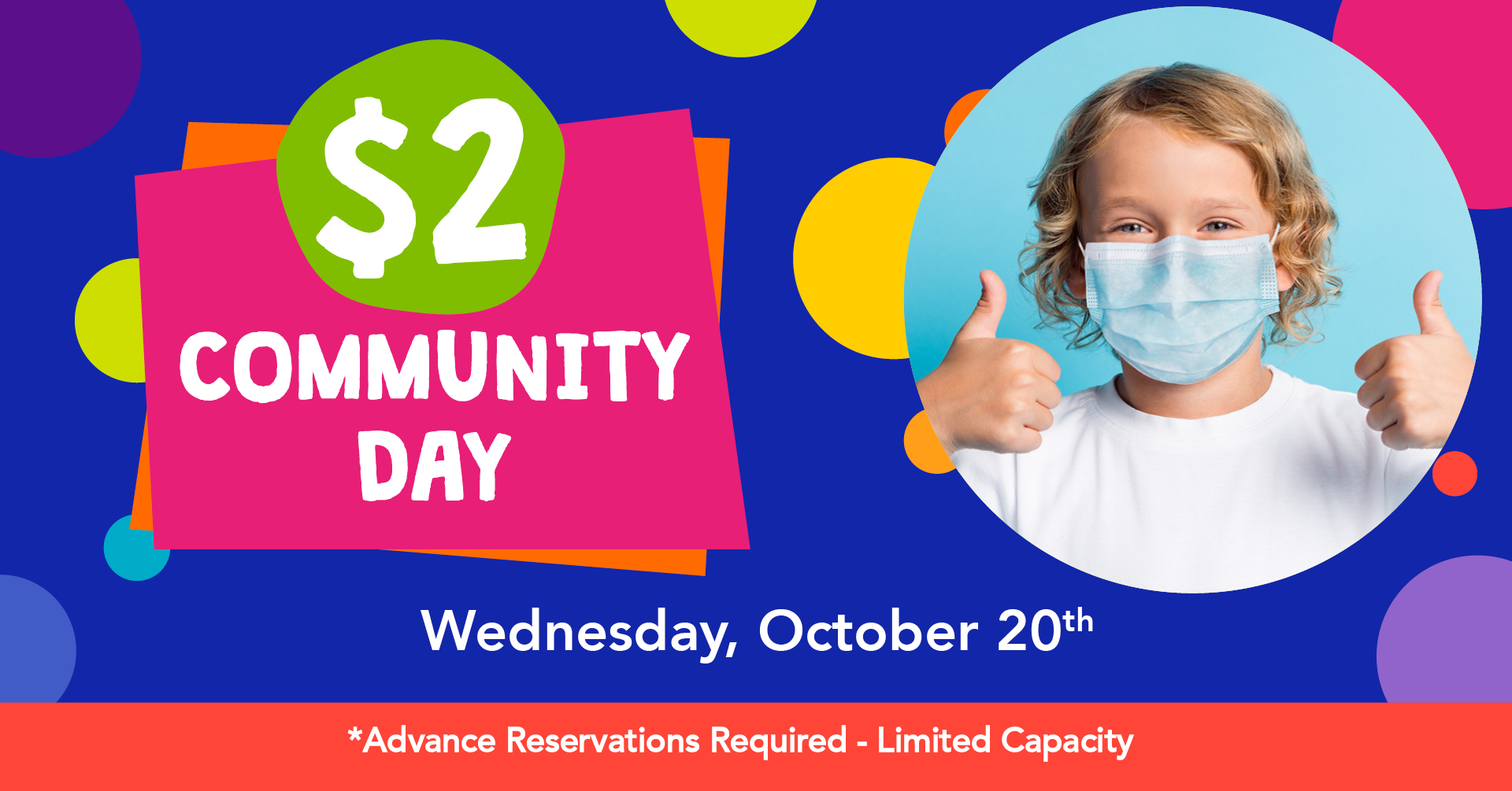 $2 Community Day Wednesday, October 20th Advance Reservations Required- Limited Capacity