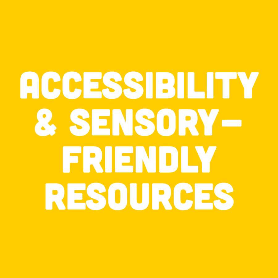 Accessibility & Sensory-Friendly Resources