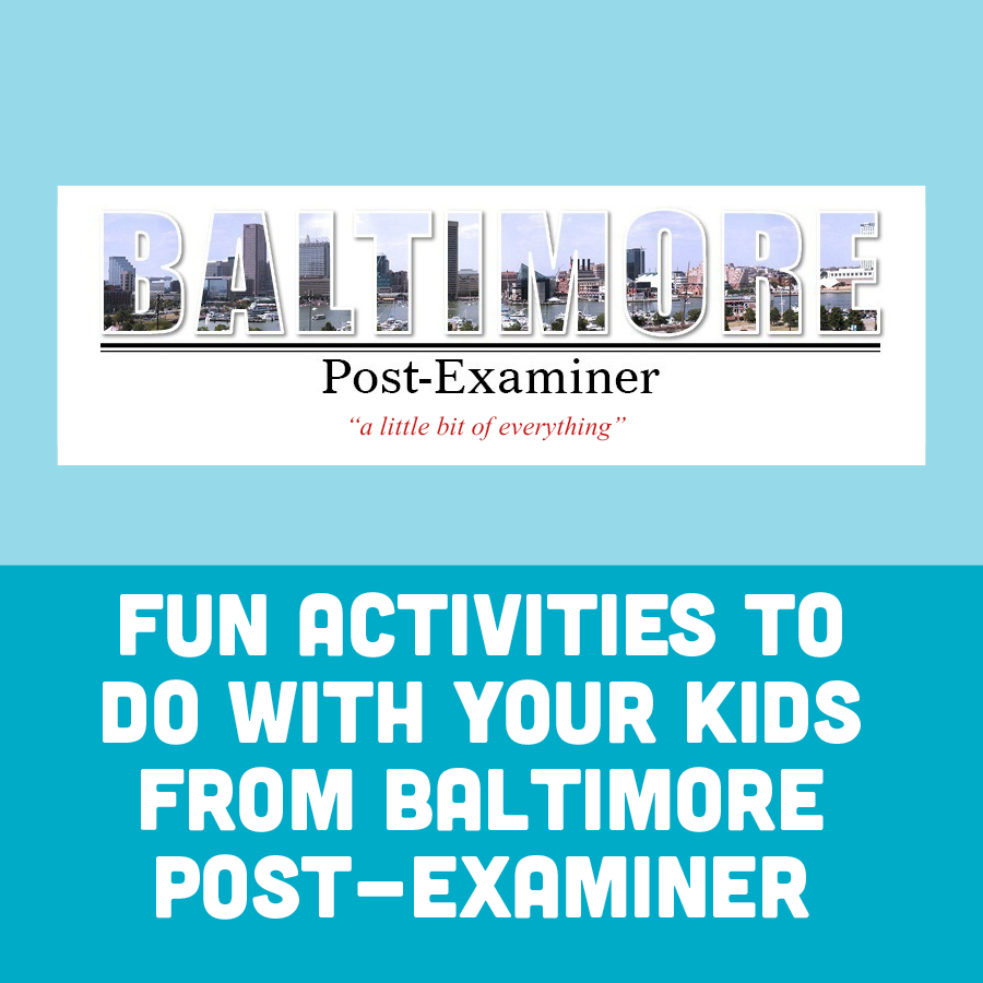 Fun Activities to Do With Your Kids From Baltimore Post-Examiner
