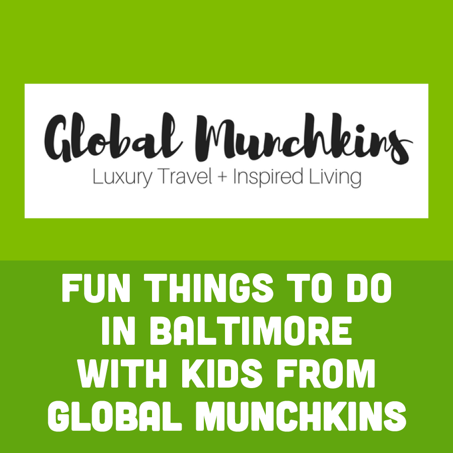 Fun Things to Do in Baltimore With Kids from Global Munchkins