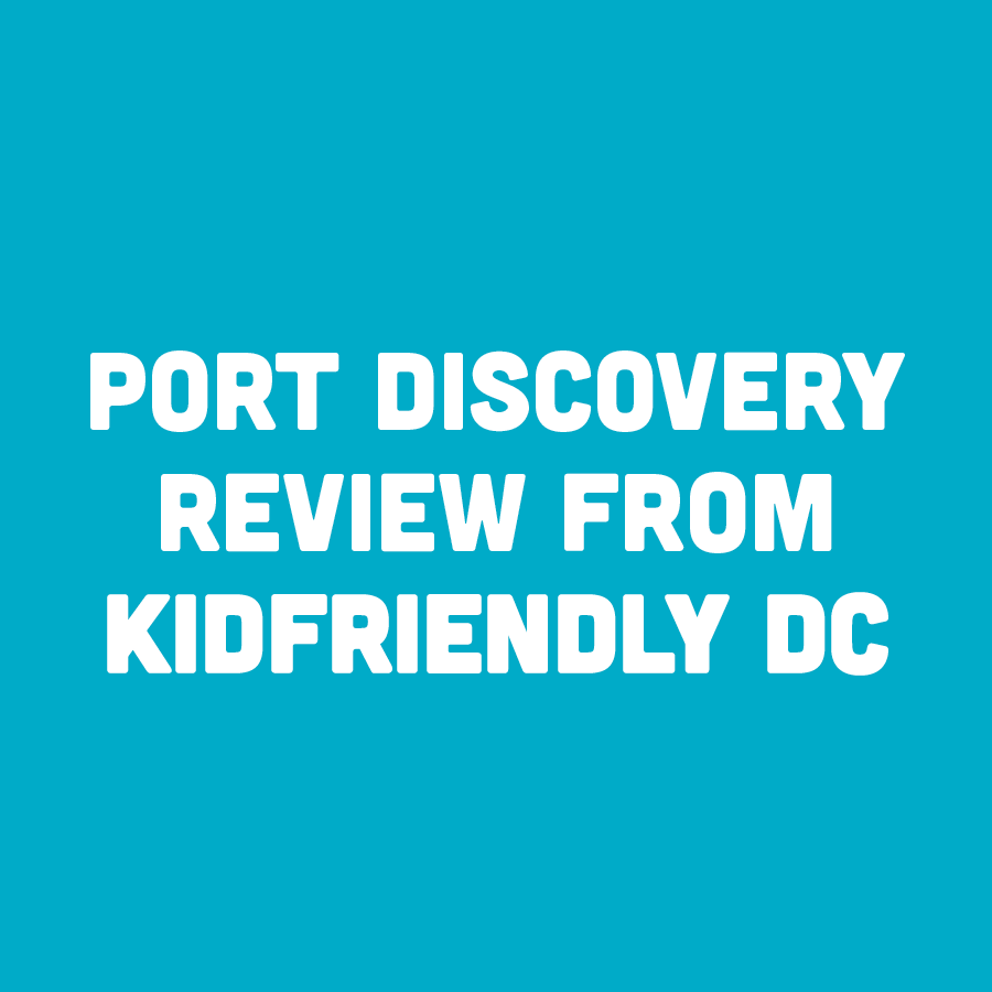 Port Discovery Review from KidFriendlyDC