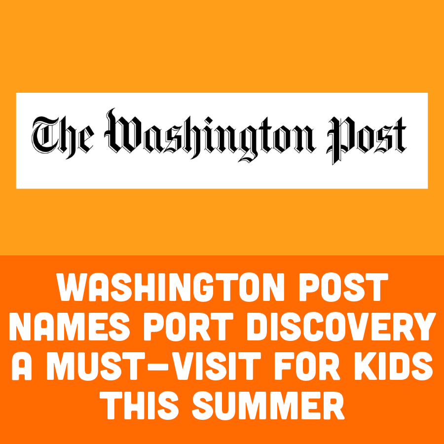 Washington Post Names Port Discovery A Must-Visit for Kids This Summer