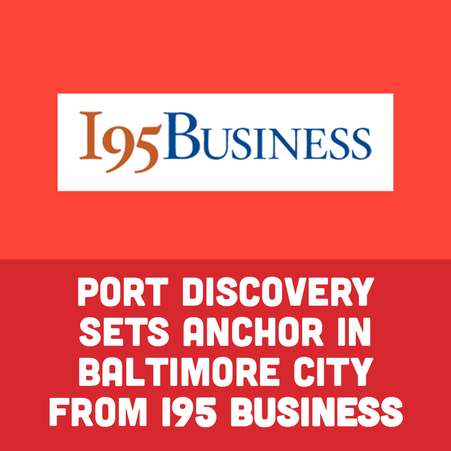 Port Discovery Sets Anchor in Baltimore City From I95 Business
