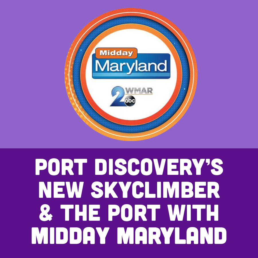Port Discovery's New SkyClimber & The Port With MidDay Maryland