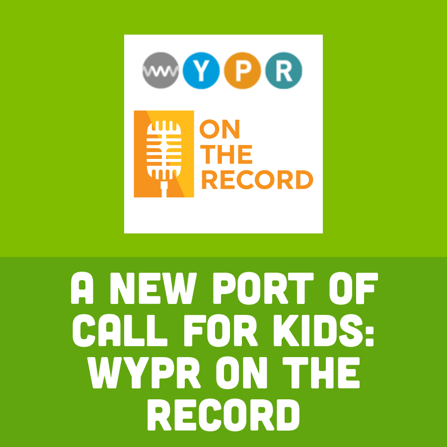 A New Port of Call for Kids: WYPR On The Record