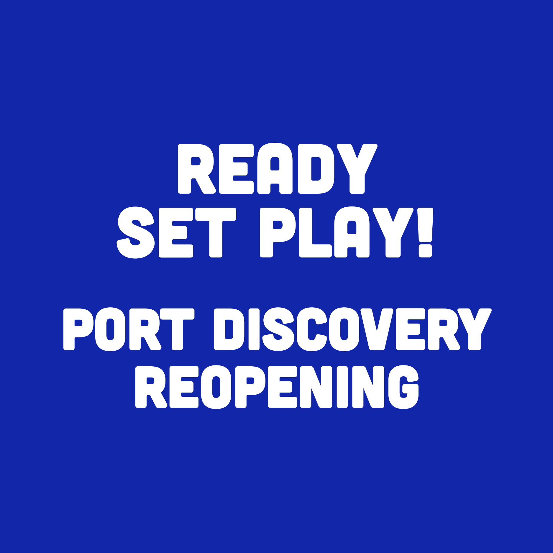 Ready, Set, Play! Port Discovery Reopening October 10 & 11 for Members. Reopening October 17 for All. Advanced Tickets Required.