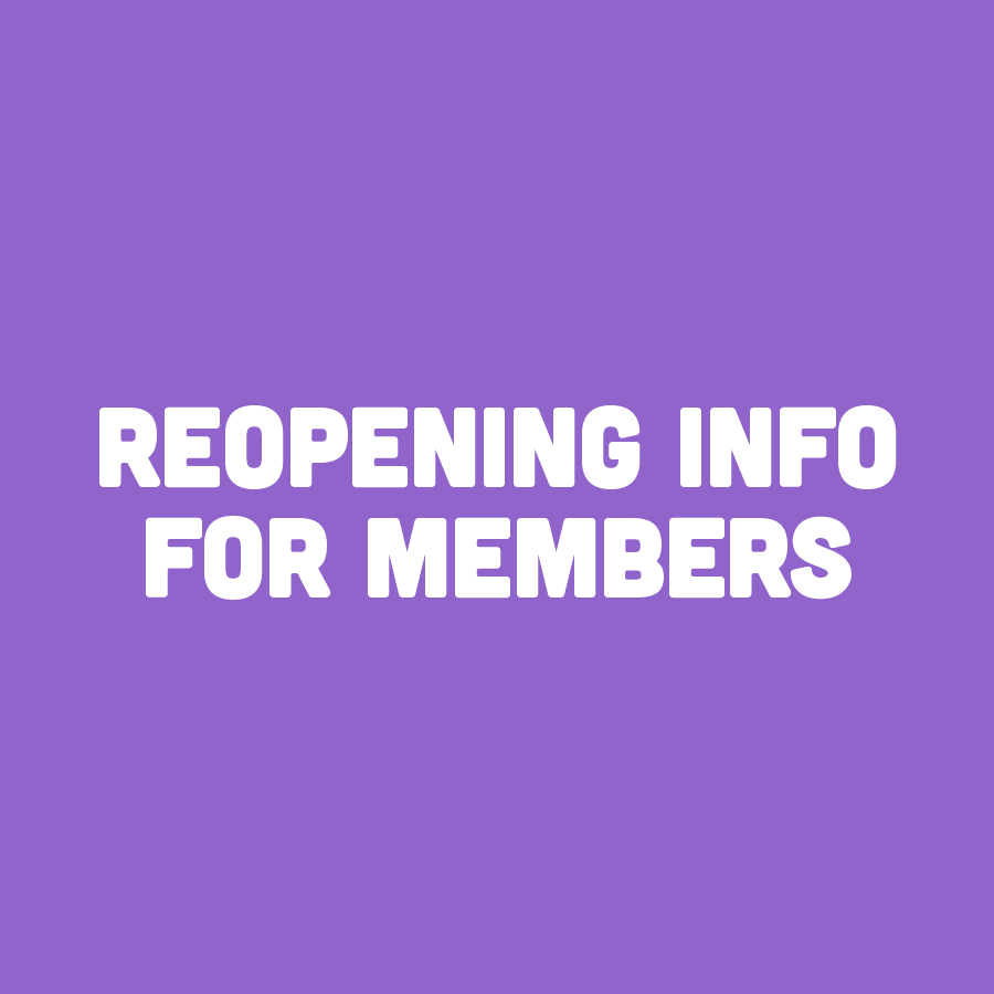 Reopening Info for Members