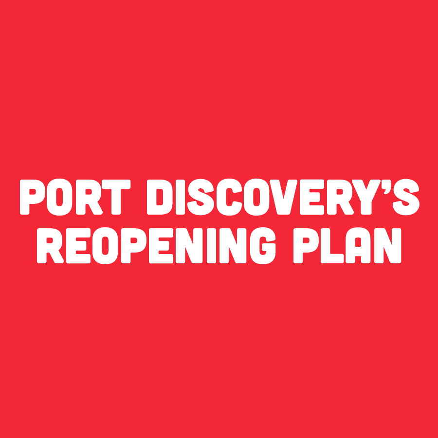 Port Discovery's Reopening Plan